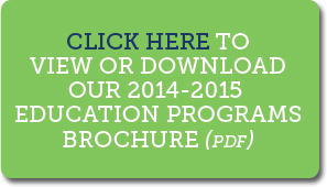 Click here to view or download our Education Programs Brochure!
