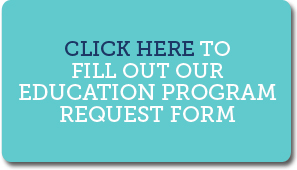 Fill out our Education Program Request Form!
