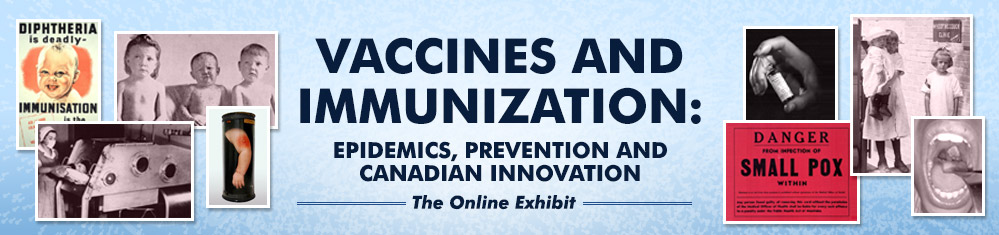 Vaccines and Immunization: epidemics, prevention & canadian innovation - The Online Exhibit